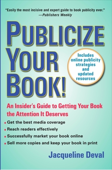 Publicize Your Book (Updated): An Insider's Guide to Getting Your Book the Attention It Deserves, Deval, Jacqueline