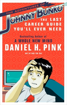 The Adventures of Johnny Bunko: The Last Career Guide You'll Ever Need, Pink, Daniel H.