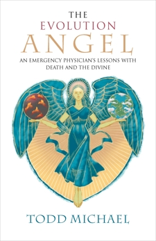 The Evolution Angel: An Emergency Physician's Lessons with Death and the Divine, Michael, Todd