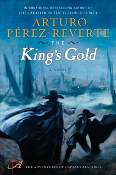 The King's Gold: A Novel, Perez-Reverte, Arturo