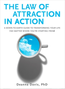 The Law of Attraction in Action: A Down-to-Earth Guide to Transforming Your Life (No Matter Where You're Starting From), Davis, Deanna