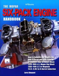 The Mopar Six-Pack Engine Handbook HP1528: How to Rebuild and Modify the 440 6-Barrel and 340 6-Barrelor Convert Your LA Sm all-Block (318-360 c.i.), Mopar Big Block (383-440 c.i.) or Magnum (5.2L-5.9L), Shepard, Larry