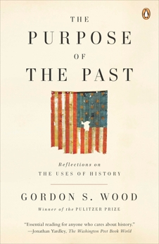 The Purpose of the Past: Reflections on the Uses of History, Wood, Gordon S.
