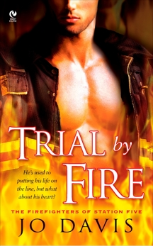 Trial By Fire: The Firefighters of Station Five, Davis, Jo