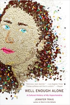 Well Enough Alone: A Cultural History of My Hypochondria, Traig, Jennifer