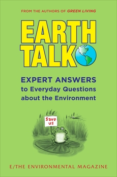 EarthTalk: Expert Answers to Everyday Questions About the Environment,
