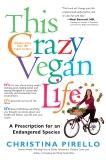 This Crazy Vegan Life: A Prescription for an Endangered Species, Pirello, Christina