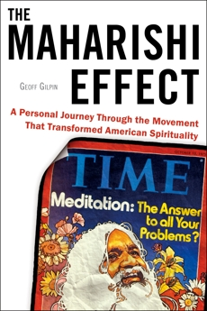 The Maharishi Effect: A Personal Journey Through the Movement That Transformed American Spirituality, Gilpin, Geoff