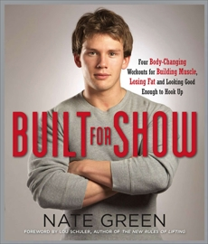 Built for Show: Four Body-Changing Workouts for Building Muscle, Losing Fat, andLooking Good Eno ugh to Hook Up, Green, Nate