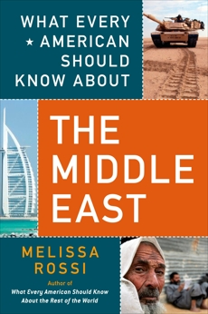 What Every American Should Know About the Middle East, Rossi, Melissa