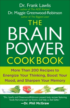 The Brain Power Cookbook: More Than 200 Recipes to Energize Your Thinking, Boost YourMood, and Sharpen You r Memory, Lawlis, Frank & Greenwood-Robinson, Maggie