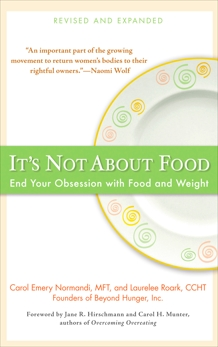 It's Not about Food: End Your Obsession with Food and Weight, Normandi, Carol Emery & Roark, Laurelee