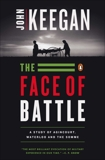 The Face of Battle: A Study of Agincourt, Waterloo, and the Somme, Keegan, John