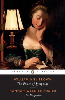 The Power of Sympathy and The Coquette, Foster, Hannah Webster & Brown, William Wells