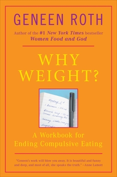 Why Weight?: A Workbook for Ending Compulsive Eating, Roth, Geneen