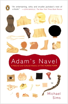 Adam's Navel: A Natural and Cultural History of the Human Form, Sims, Michael
