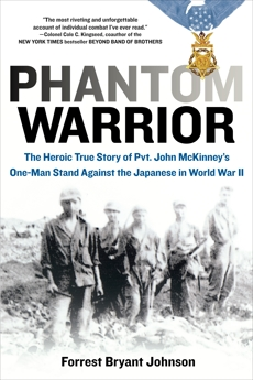 Phantom Warrior: The Heroic True Story of Private John McKinney's One-Man Stand Against theJapane se in World War II, Johnson, Forrest Bryant