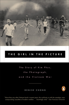 The Girl in the Picture: The Story of Kim Phuc, the Photograph, and the Vietnam War, Chong, Denise
