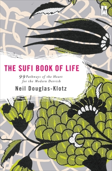 The Sufi Book of Life: 99 Pathways of the Heart for the Modern Dervish, Douglas-Klotz, Neil