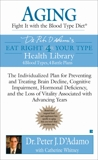 Aging: Fight it with the Blood Type Diet: The Individualized Plan for Preventing and Treating Brain Impairment, Hormonal D eficiency, and the Loss of Vitality Associated with Advancing Years, Whitney, Catherine & D'Adamo, Peter J.