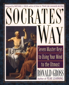 Socrates' Way: Seven Keys to Using Your Mind to the Utmost, Gross, Ronald