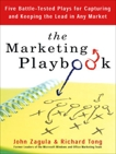 The Marketing Playbook: Five Battle-Tested Plays for Capturing and Keeping the Leadin Any Market, Zagula, John & Tong, Rich