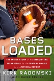 Bases Loaded: The Inside Story of the Steroid Era in Baseball by the Central Figure in the Mit chell Report, Radomski, Kirk