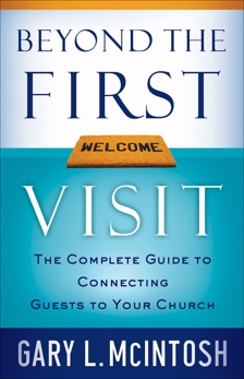 Beyond the First Visit: The Complete Guide to Connecting Guests to Your Church, McIntosh, Gary L.