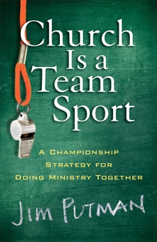 Church Is a Team Sport: A Championship Strategy for Doing Ministry Together, Putman, Jim
