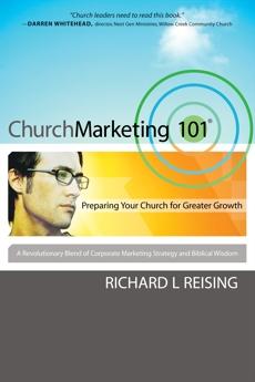 Church Marketing 101: Preparing Your Church for Greater Growth, Reising, Richard L.