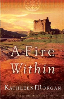 A Fire Within (These Highland Hills Book #3), Morgan, Kathleen