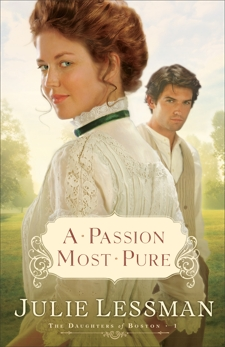 A Passion Most Pure (The Daughters of Boston Book #1): A Novel, Lessman, Julie