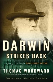 Darwin Strikes Back: Defending the Science of Intelligent Design, Woodward, Thomas
