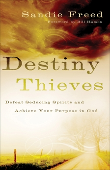 Destiny Thieves: Defeat Seducing Spirits and Achieve Your Purpose in God, Freed, Sandie