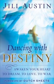 Dancing with Destiny: Awaken Your Heart to Dream, to Love, to War, Austin, Jill