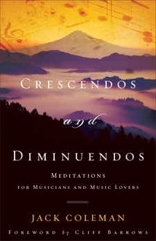Crescendos and Diminuendos: Meditations for Musicians and Music Lovers, Coleman, Jack