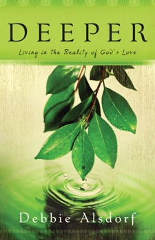 Deeper: Living in the Reality of God's Love, Alsdorf, Debbie