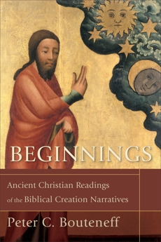 Beginnings: Ancient Christian Readings of the Biblical Creation Narratives, Bouteneff, Peter C.