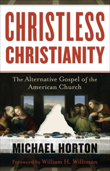 Christless Christianity: The Alternative Gospel of the American Church, Horton, Michael
