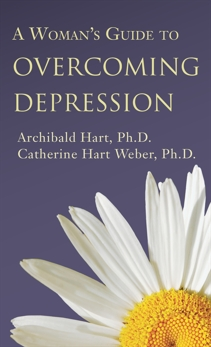 A Woman's Guide to Overcoming Depression, Hart, Archibald PhD & Weber, Catherine