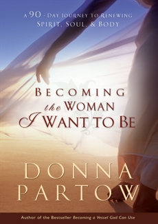 Becoming the Woman I Want to Be: A 90-Day Journey to Renewing Spirit, Soul & Body, Partow, Donna