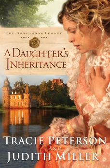A Daughter's Inheritance (The Broadmoor Legacy Book #1), Miller, Judith & Peterson, Tracie