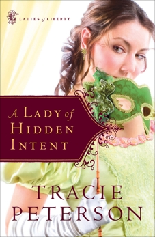 A Lady of Hidden Intent (Ladies of Liberty Book #2), Peterson, Tracie