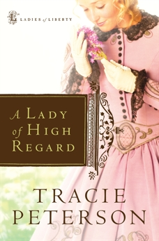 A Lady of High Regard (Ladies of Liberty Book #1), Peterson, Tracie