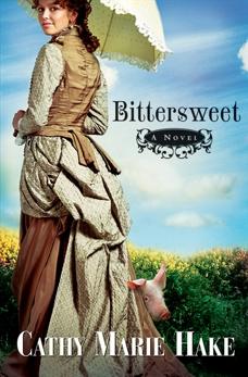 Bittersweet (California Historical Series Book #2), Hake, Cathy Marie