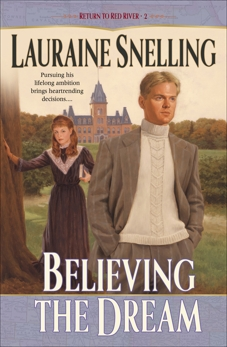 Believing the Dream (Return to Red River Book #2), Snelling, Lauraine