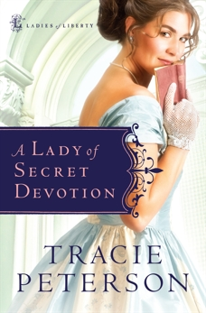 A Lady of Secret Devotion (Ladies of Liberty Book #3), Peterson, Tracie