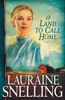 A Land to Call Home (Red River of the North Book #3), Snelling, Lauraine