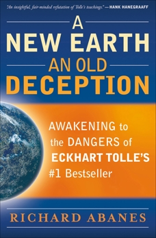 A New Earth, An Old Deception: Awakening to the Dangers of Eckhart Tolle's #1 Bestseller, Abanes, Richard