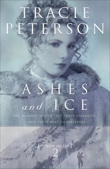 Ashes and Ice (Yukon Quest Book #2), Peterson, Tracie